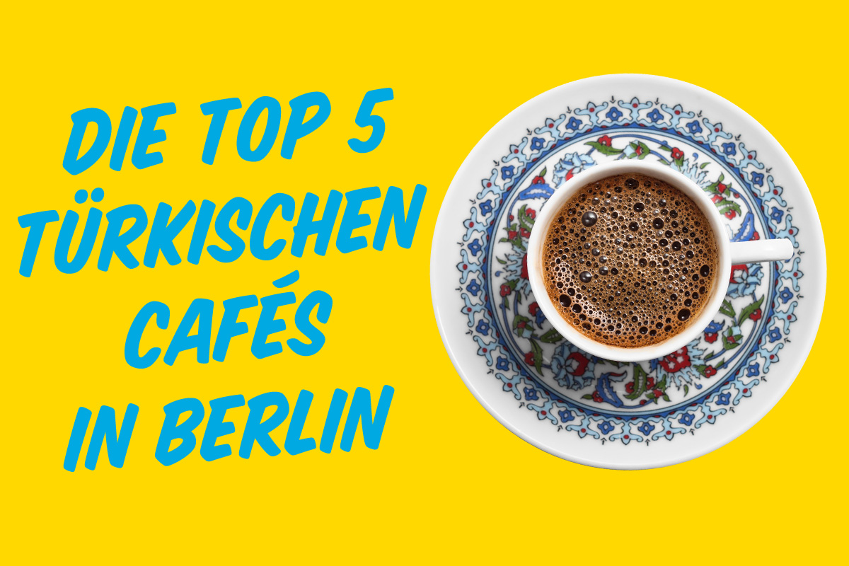 Top5 türkische Cafes Berlin